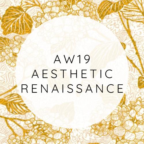 AW19 - Aesthetic Renaissance